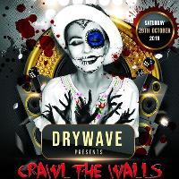 DRY WAVE presents CRAWL THE WALLS