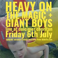 Heavy on the Magic & Giant Boys